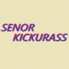 Senor Kickurass